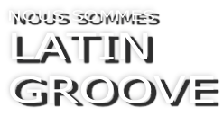 NOUS SOMMES LATIN  GROOVE